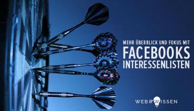Interessenlisten bei Facebook: mehr Übersicht und Fokus