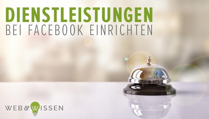 Facebook Dienstleistungen einrichten