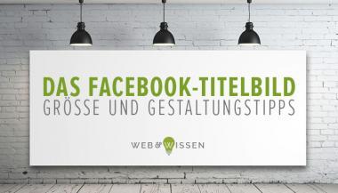 Facebook-Titelbild: Größe und Gestaltungstipps